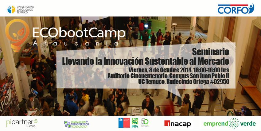 Invitación al Seminario: Llevando la Innovación Sustentable al Mercado Temuco EmprendoVerde EcoBootcamp Araucanía
